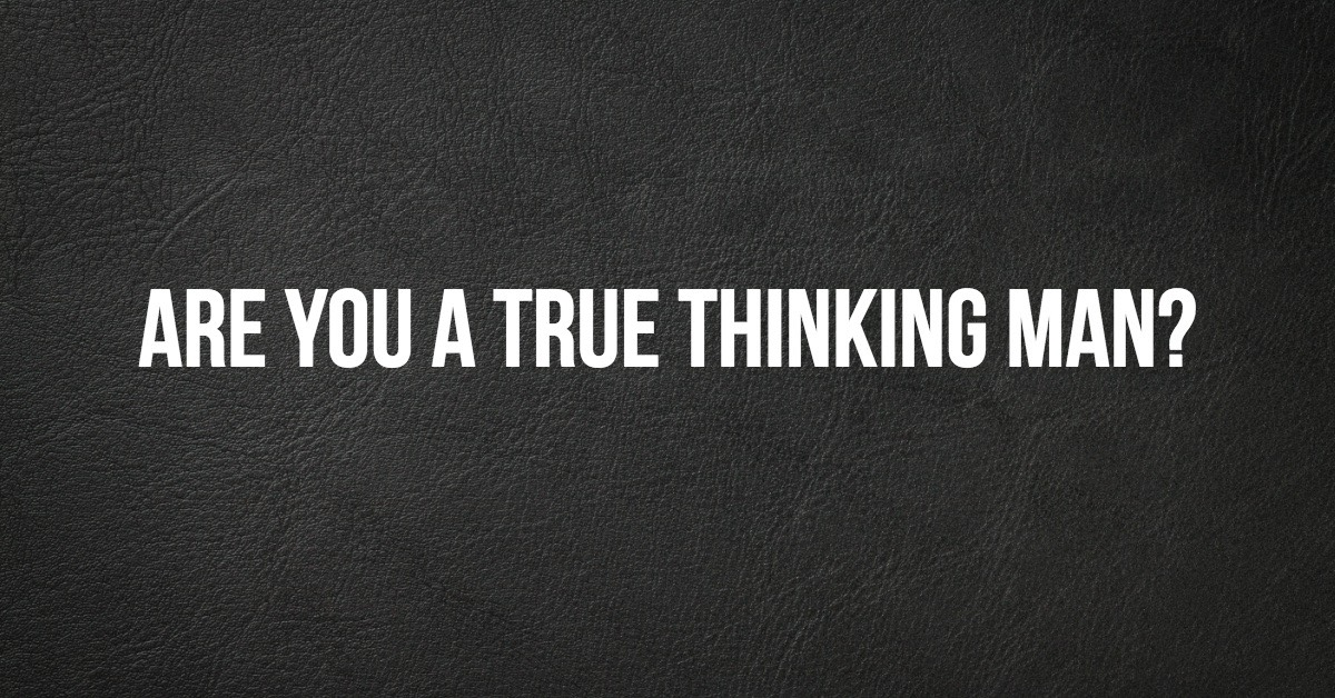 Are you a true thinking man? Take the test to find out!